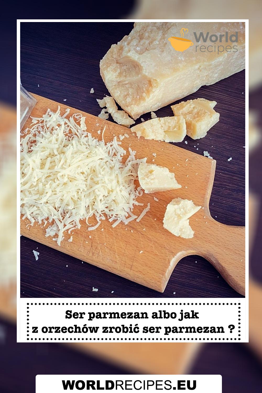Ser parmezan albo jak z orzechów zrobić  ser parmezan ?