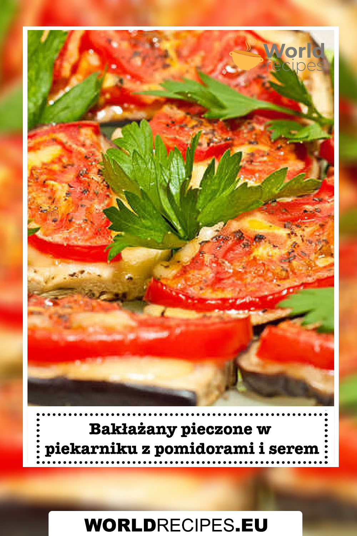 Bakłażany pieczone w piekarniku z pomidorami i serem