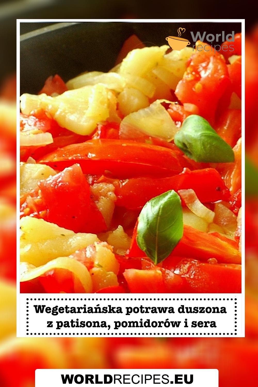 Wegetariańska potrawa duszona z patisona, pomidorów i sera