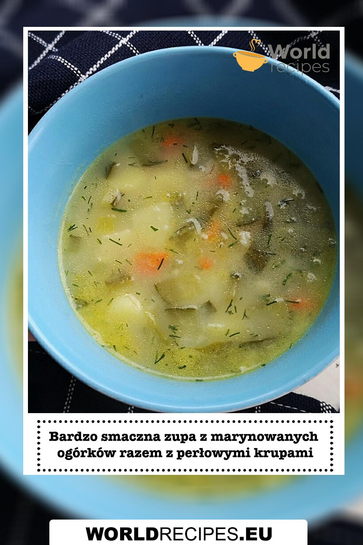 Bardzo smaczna zupa z marynowanych ogórków razem z perłowymi krupami